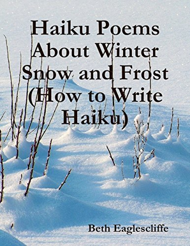 Haiku Poems About Winter Snow and Frost  by  Beth Eaglescliffe