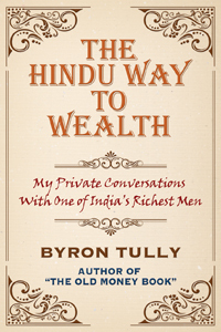 The Hindu Way to Wealth - My Private Conversations with One of Indias Richest Men  by  Byron Tully