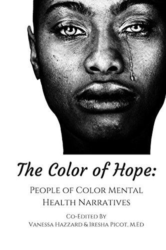 The Color of Hope: People of Color Mental Health Narratives Vanessa Hazzard