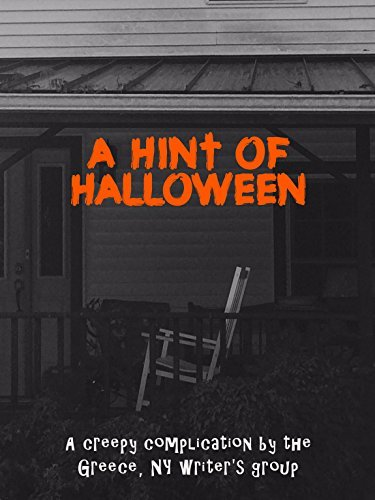 A Hint of Halloween - 23 Tales of Horror and Suspense: A creepy complication the Greece, NY Writers group by S. Arthur Yates