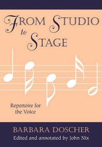 From Studio to Stage: Repertoire for the Voice Barbara Doscher