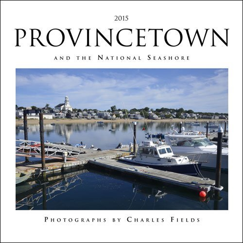 2015 Provincetown and the National Seashore Calendar Charles Fields