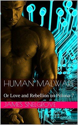 Human Malware: or Love and Rebellion on Polona-7 James Snelgrove