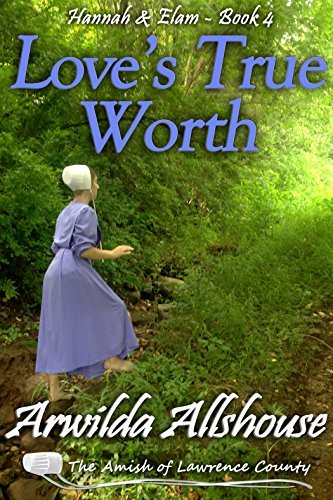 Loves True Worth  (The Amish of Lawrence County, PA: Hannah and Elam #4) Arwilda Allshouse