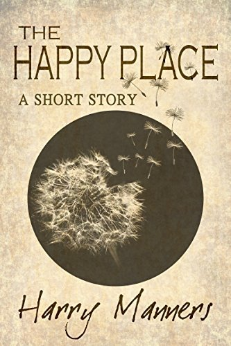 The Happy Place: A Short Story Harry Manners