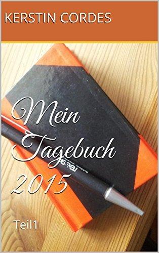 Mein Tagebuch 2015: Teil1  by  Kerstin Cordes