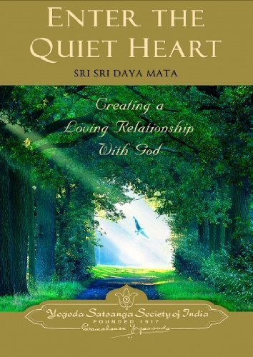 Enter the Quiet Heart: Creating a Loving Relationship with God  by  Sri Sri Daya Mata