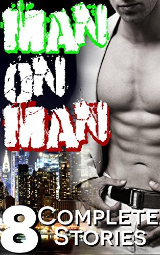 COMPLETE MAN-LOVE COLLECTION: 8 Tales of Man-on-Man Erotica! Hayden Stone