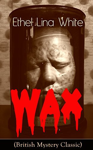 Wax (British Mystery Classic): Crime Thriller Ethel Lina White