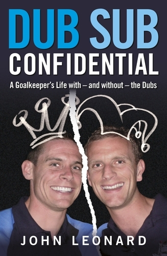 Dub Sub Confidential: A Goal-Tenders Life with - and without - the Dubs  by  John Leonard