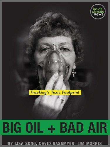 Big Oil + Bad Air: Frackings Toxic Footprint  by  Lisa Song