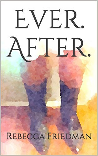 Ever. After. Rebecca Friedman