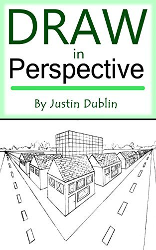 Draw in Perspective: Step  by  Step, Learn Easily How to Draw in Perspective (Drawing in Perspective, Perspective Drawing, How to Draw 3D, Drawing 3D, Learn to Draw 3D, Learn to Draw in Perspective) by Justin Dublin