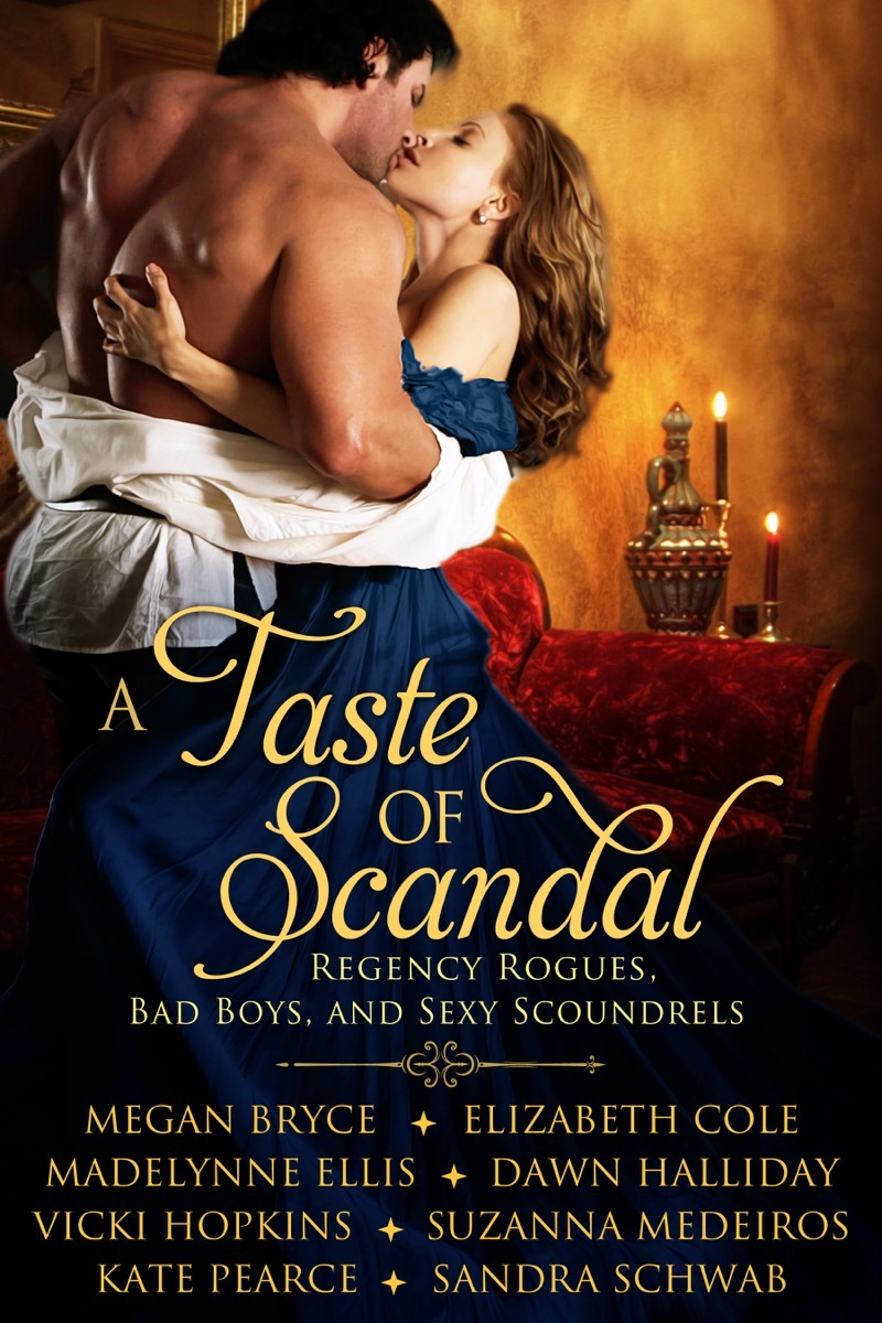 A Taste of Scandal: Regency Rogues, Bad Boys, and Sexy Scoundrels  by  Megan Bryce