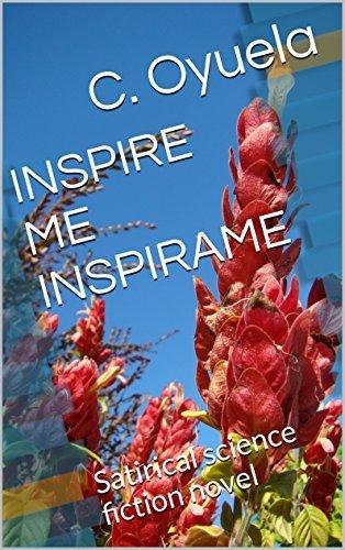 INSPIRE ME INSPIRAME: Satirical science fiction novel C. Oyuela
