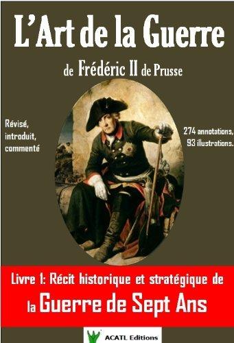 LArt de la Guerre de Frédéric II de Prusse, livre 1: la guerre de sept ans Frédéric II de Prusse