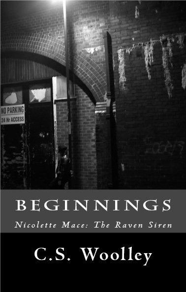 Beginnings (Nicolette Mace: The Raven Siren, #1) C.S. Woolley