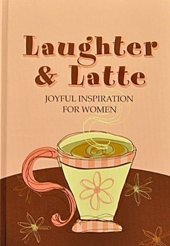 Laughter And Latte: Joyful Inspiration for Women  by  Women of Faith Inc.