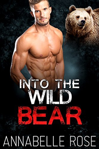 Into The Wild Bear  by  Annabelle Rose