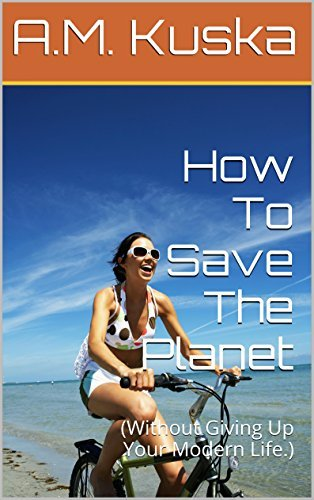 How To Save The Planet:  by  A.M. Kuska