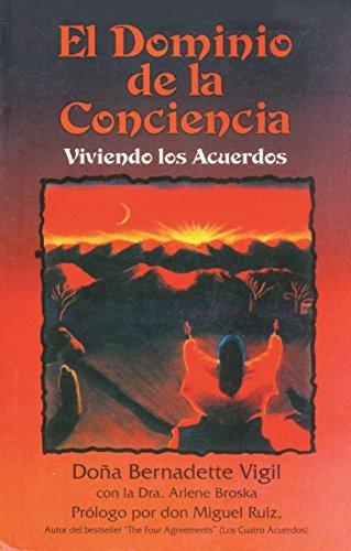 El dominio de la conciencia: Viviendo los acuerdos Doña Bernadette Vigil