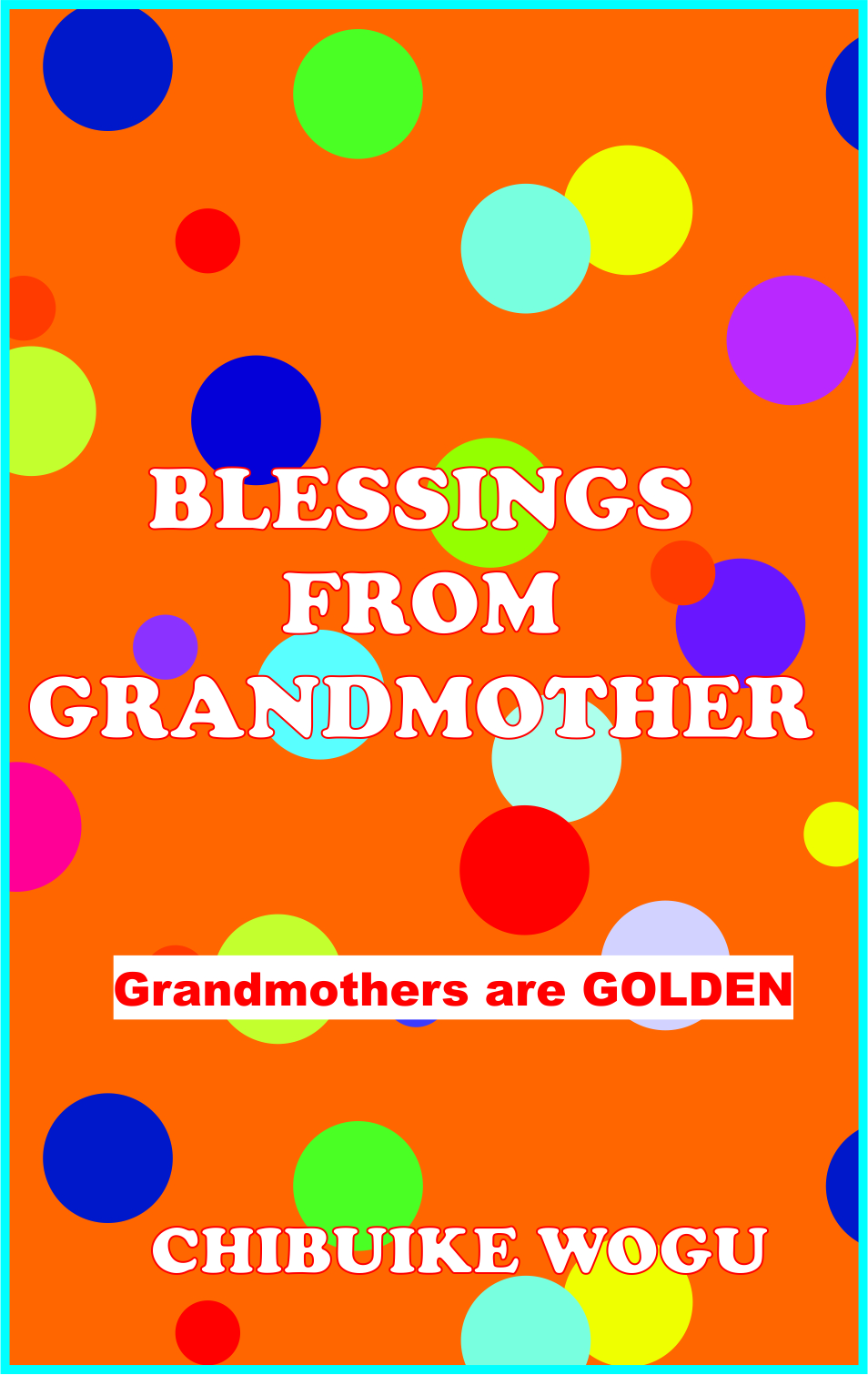 Blessings From Grandmother  by  Chibuike Wogu
