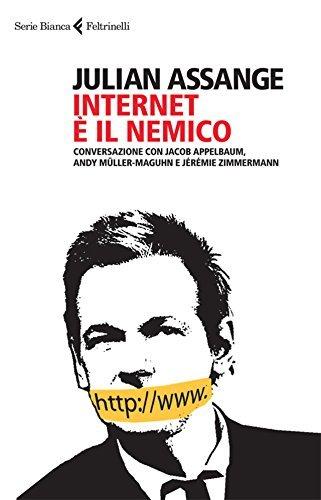 Internet è il nemico: Conversazione con Jacob Appelbaum, Andy Müller-Maguhn e Jérémie Zimmermann  by  Julian Assange