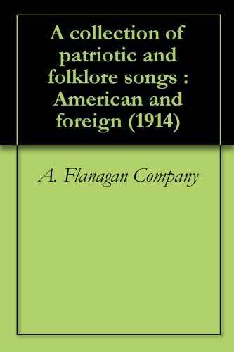 A collection of patriotic and folklore songs : American and foreign (1914)  by  A. Flanagan Company
