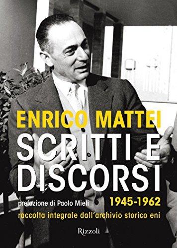 Scritti e discorsi: 1945-1962 raccolta integrale dellarchivio storico eni Enrico Mattei