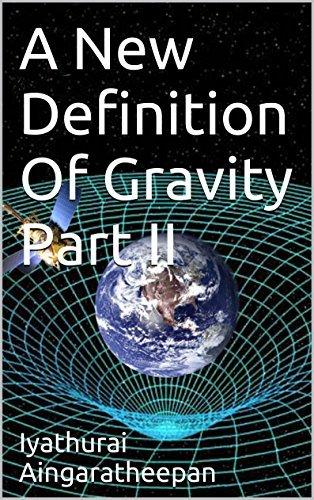 A New Definition Of Gravity Part II Iyathurai Aingaratheepan