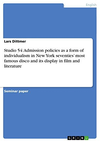 Studio 54: Admission policies as a form of individualism in New York seventies most famous disco and its display in film and literature  by  Lars Dittmer