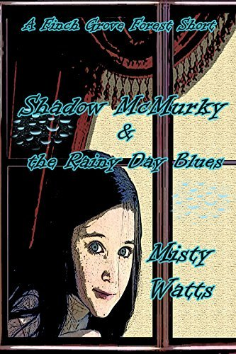 Shadow MCMurky and the Rainy Day Blues (Finch Grove Forest Series Book 4)  by  Misty Watts