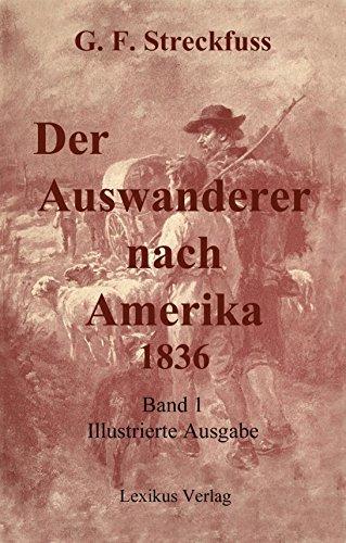 Der Auswander nach Amerika. [Illustriert] Band 1: Die treue Schilderung der Schicksale, welche mich auf meiner Wanderung nach Amerika ... trafen.  by  G. F. Streckfuss