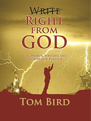 Write Right from God: You, Words, Writing And Your Divine Purpose Tom Bird