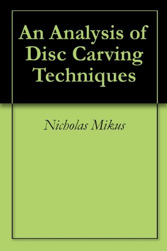 An Analysis of Disc Carving Techniques Nicholas Mikus