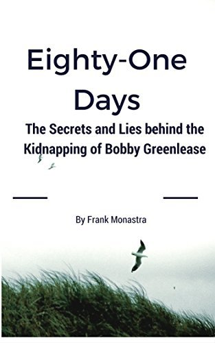 Eighty One Days: The secrets and lies behind the kidnapping of Bobby Greenlease Frank Monastra