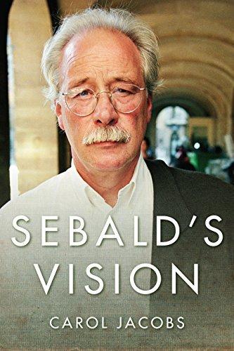 Sebalds Vision (Literature Now) Carol Jacobs