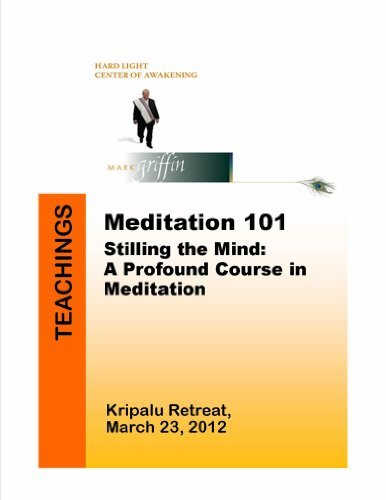 Meditation 101: Stilling the Mind, A profound course in meditation  by  Mark Griffin