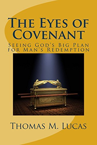 The Eyes of Covenant: Seeing Gods Big Plan for Mans Redemption  by  Thomas Lucas