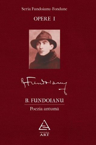 Opere I: Poezia antumă B. Fundoianu
