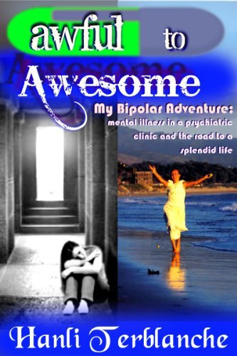 Awful to Awesome - My Bipolar Adventure  by  Hanli Terblanche