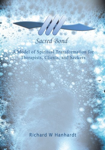 Sacred Bond:A Model of Spiritual Transformation for Therapists, Clients, and Seekers  by  Richard W Hanhardt