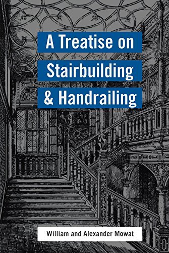 A Treatise on Stairbuilding and Handrailing William Mowat