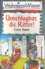 WahnsinnsWissen: Unschlagbar, die Ritter!  by  Terry Deary