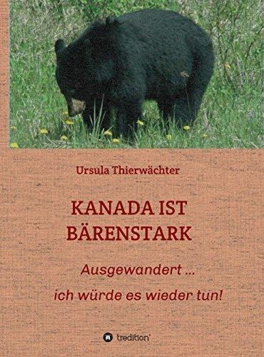 KANADA IST BÄRENSTARK: Ausgewandert.......ich würde es wieder tun! Ursula Thierwächter