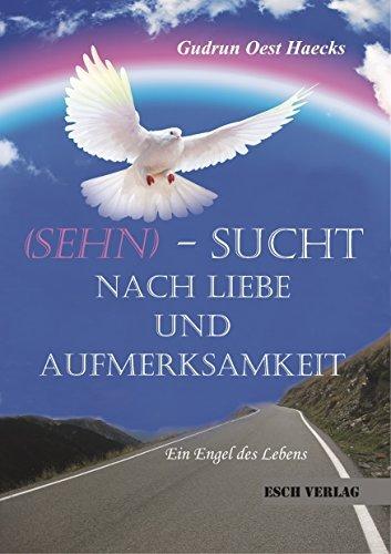 SEHN-SUCHT nach Liebe und Aufmerksamkeit: Ein Engel des Lebens  by  Gudrun Oest Haecks