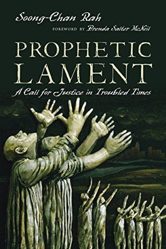 Prophetic Lament: A Call for Justice in Troubled Times  by  Soong-Chan Rah