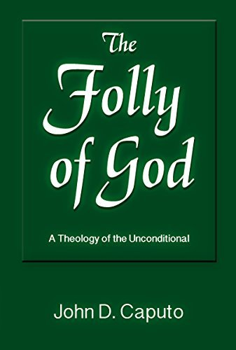 The Folly of God: A Theology of the Unconditional  by  John D. Caputo
