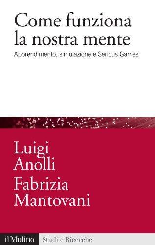 Come funziona la nostra mente: Apprendimento, simulazione e Serious Games  by  Luigi Anolli
