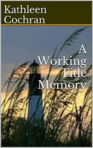 A Working Title Memory  by  Kathleen Cochran